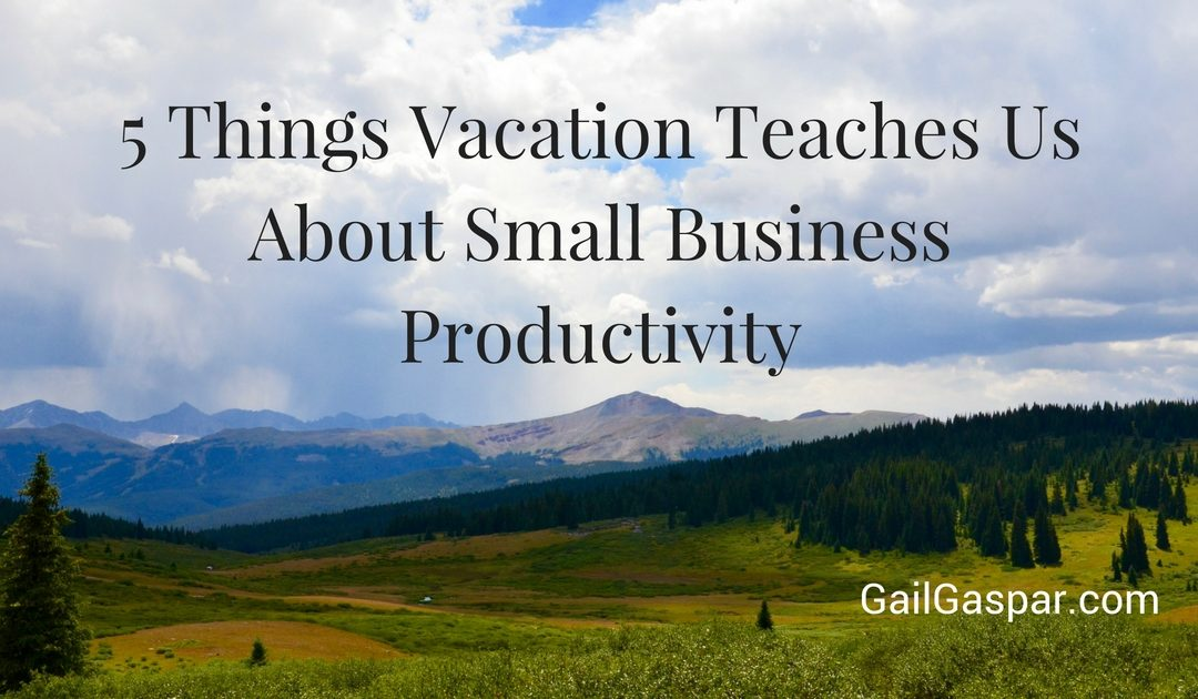 5 Things Vacation Teaches Us About Small Business Productivity