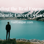 Finding the Real Essence of Authentic Career Discovery