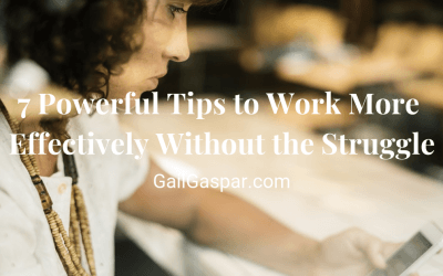 7 Powerful Tips to Work More Effectively Without the Struggle